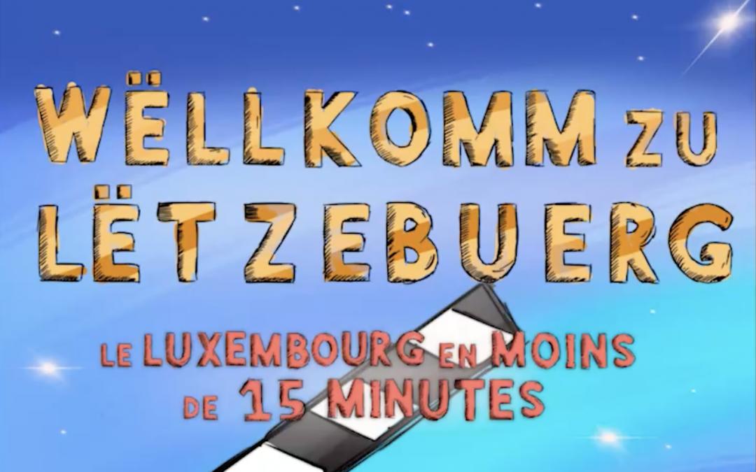 Wëllkomm zu Lëtzebuerg – le Luxembourg en moins de 15 minutes: vidéo